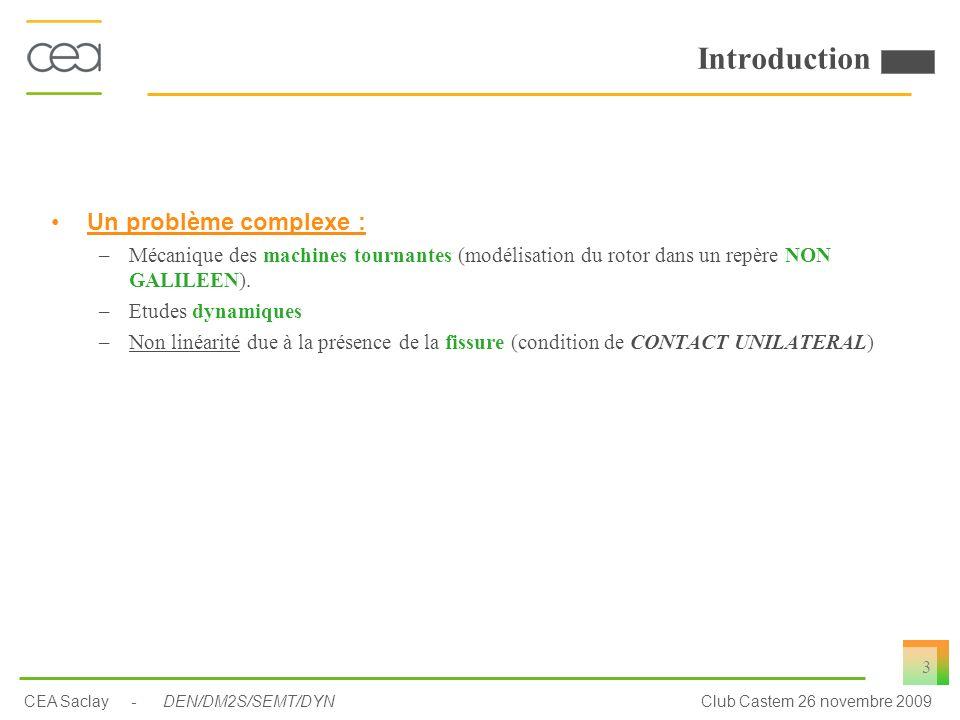 Club Castem 26 novembre 2009CEA Saclay - DEN/DM2S/SEMT/DYN 3 Introduction Un problème complexe : –Mécanique des machines tournantes (modélisation du r
