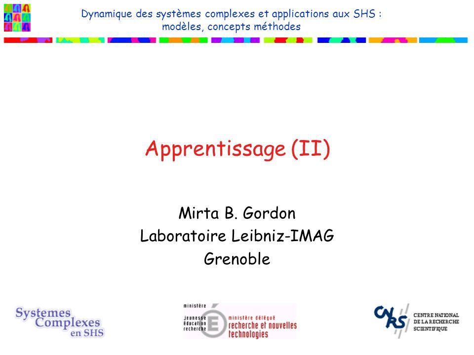 Apprentissage (II) Mirta B. Gordon Laboratoire Leibniz-IMAG Grenoble Dynamique des systèmes complexes et applications aux SHS : modèles, concepts méth