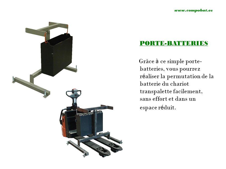 PORTE-BATTERIES Grâce à ce simple porte- batteries, vous pourrez r é aliser la permutation de la batterie du chariot transpalette facilement, sans eff