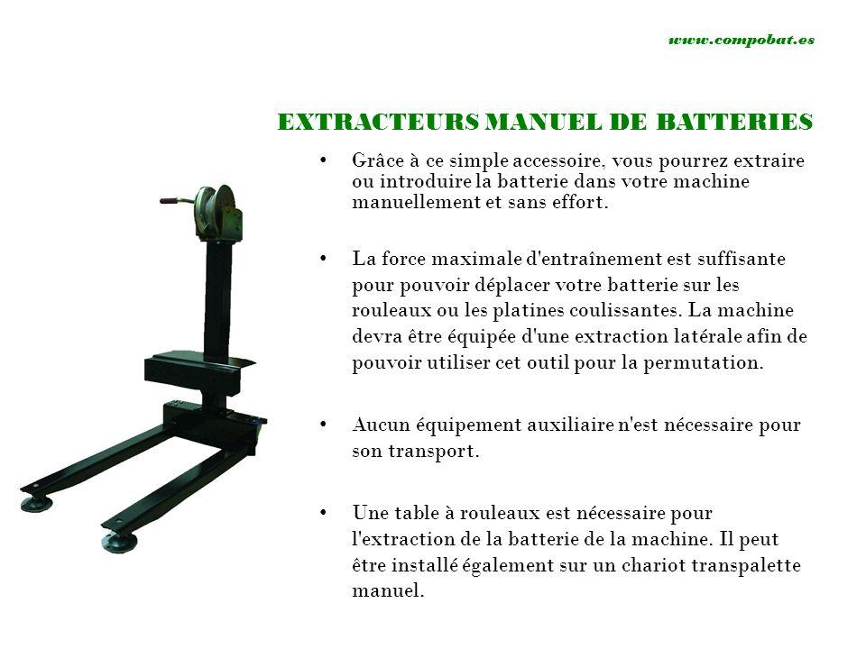www.compobat.es EXTRACTEUR SEMI- AUTOMATIQUE À l aide de ce simple accessoire, vous pourrez extraire ou introduire la batterie dans votre machine de manière semi-automatique et sans effort.