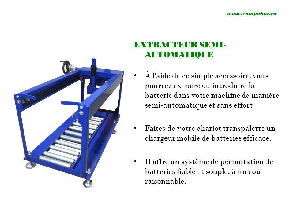 www.compobat.es EXTRACTEUR SEMI- AUTOMATIQUE À l'aide de ce simple accessoire, vous pourrez extraire ou introduire la batterie dans votre machine de m