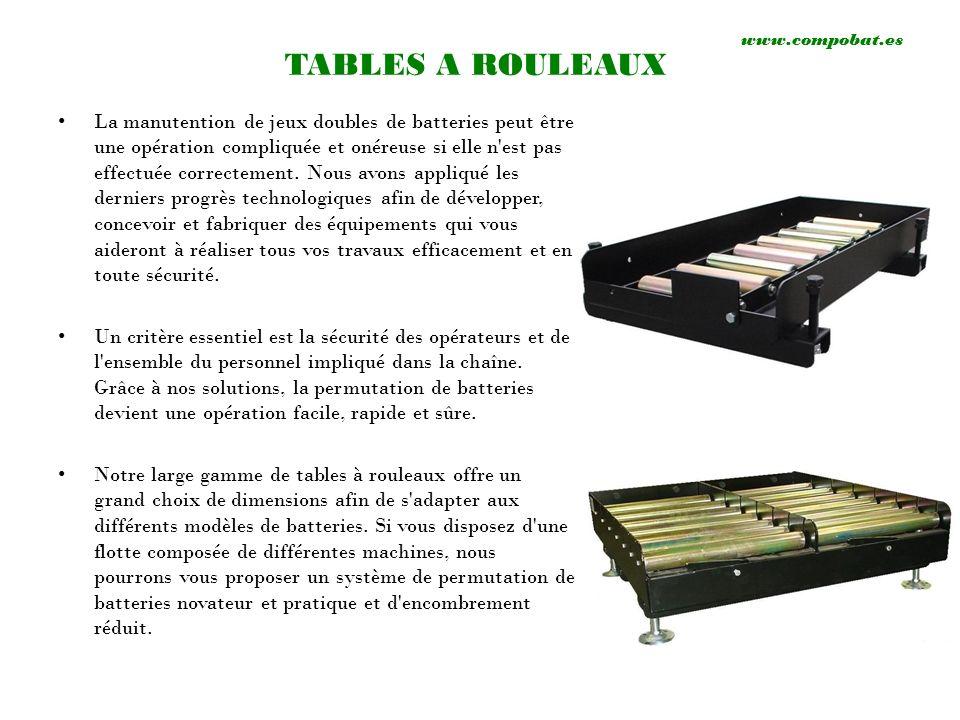 www.compobat.es TABLES A ROULEAUX La manutention de jeux doubles de batteries peut être une opération compliquée et onéreuse si elle n'est pas effectu