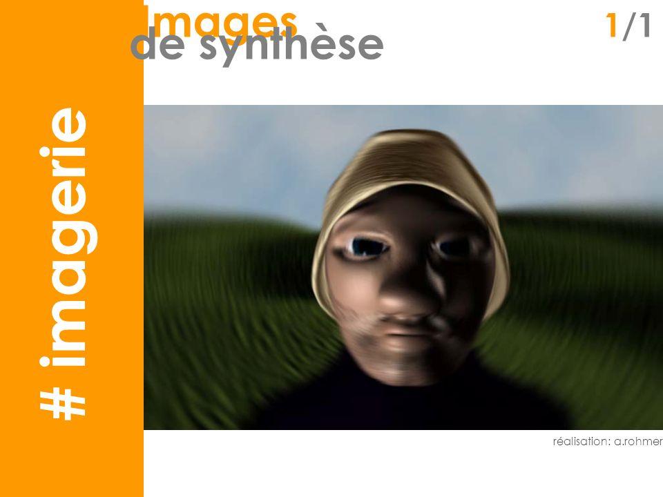 imagerie Images 1/1 de synthèse réalisation: a.rohmer # imagerie