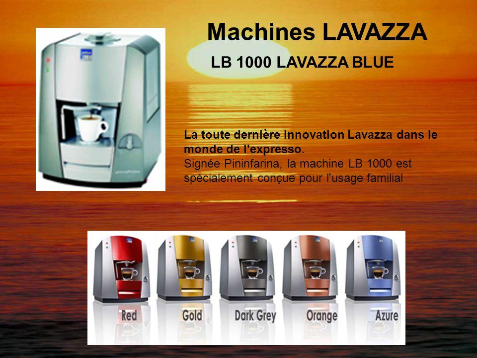 Machines LAVAZZA LB 1000 LAVAZZA BLUE La toute dernière innovation Lavazza dans le monde de l'expresso. Signée Pininfarina, la machine LB 1000 est spé