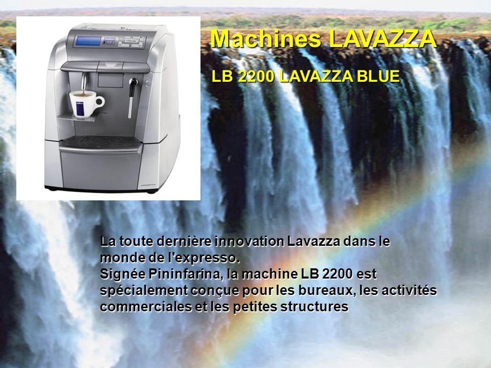 Machines LAVAZZA LB 2200 LAVAZZA BLUE La toute dernière innovation Lavazza dans le monde de l'expresso. Signée Pininfarina, la machine LB 2200 est spé