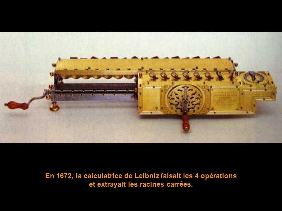 En 1672, la calculatrice de Leibniz faisait les 4 opérations et extrayait les racines carrées.