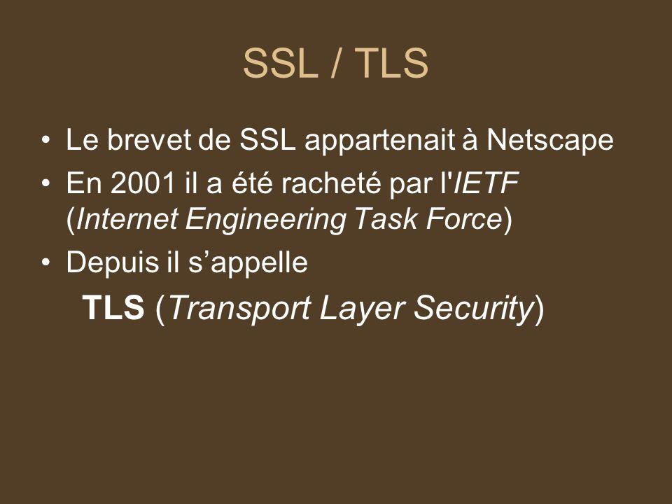 SSL / TLS Le brevet de SSL appartenait à Netscape En 2001 il a été racheté par l'IETF (Internet Engineering Task Force) Depuis il sappelle TLS (Transp