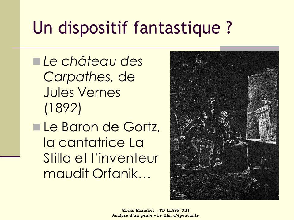Alexis Blanchet – TD LLASP 321 Analyse dun genre – Le film dépouvante Un dispositif fantastique ? Le château des Carpathes, de Jules Vernes (1892) Le