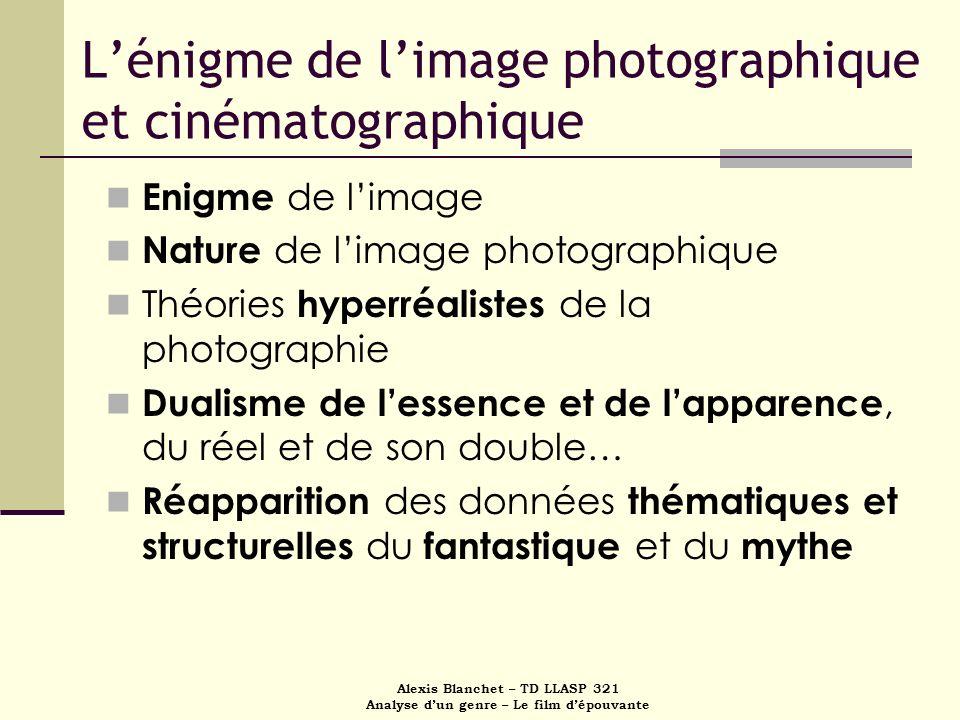 Alexis Blanchet – TD LLASP 321 Analyse dun genre – Le film dépouvante Lénigme de limage photographique et cinématographique Enigme de limage Nature de