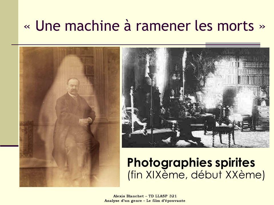 Alexis Blanchet – TD LLASP 321 Analyse dun genre – Le film dépouvante « Une machine à ramener les morts » Photographies spirites (fin XIXème, début XX