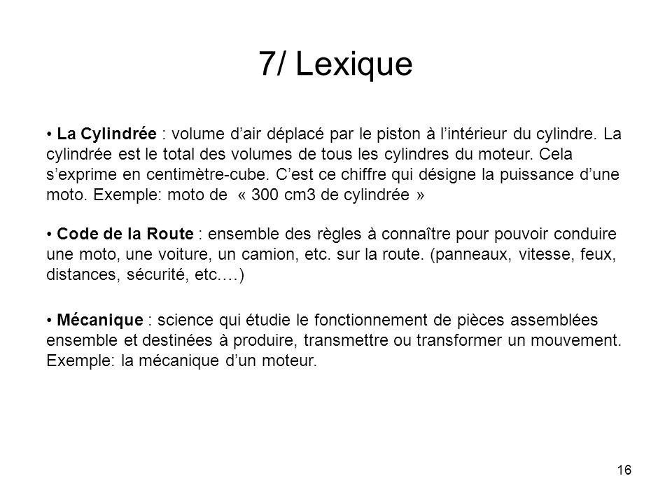 16 7/ Lexique La Cylindrée : volume dair déplacé par le piston à lintérieur du cylindre.