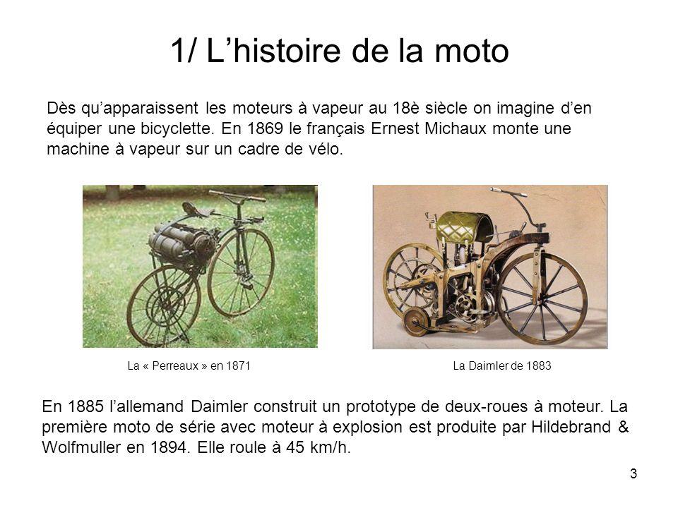 3 1/ Lhistoire de la moto En 1885 lallemand Daimler construit un prototype de deux-roues à moteur.