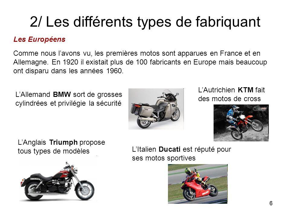 6 2/ Les différents types de fabriquant Les Européens Comme nous lavons vu, les premières motos sont apparues en France et en Allemagne.