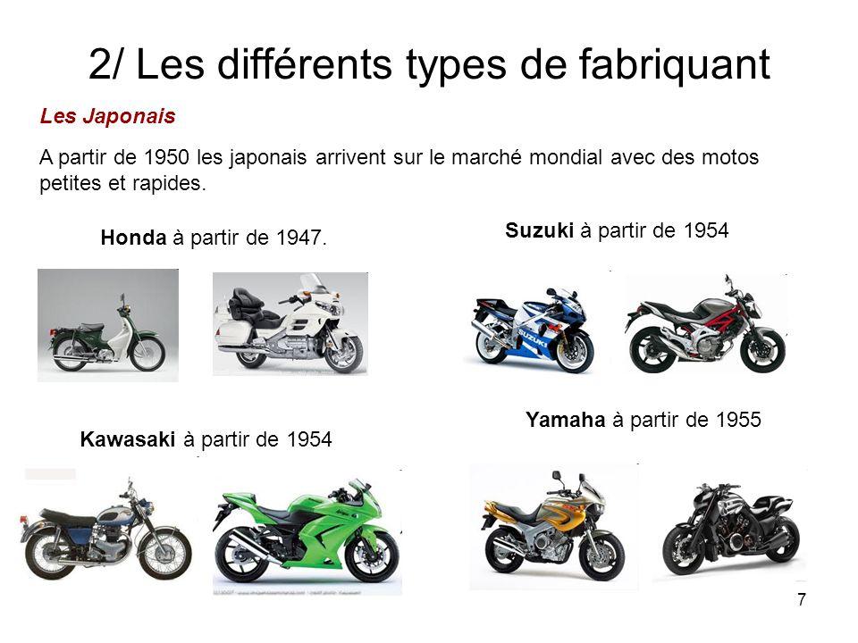 7 2/ Les différents types de fabriquant Les Japonais A partir de 1950 les japonais arrivent sur le marché mondial avec des motos petites et rapides.