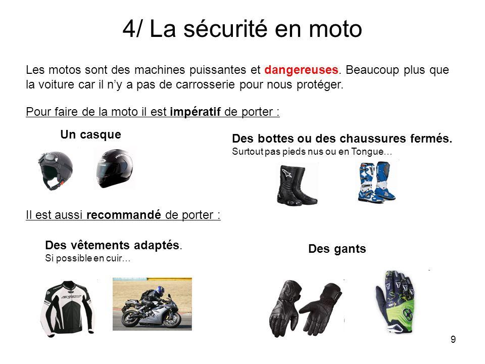 10 4/ La sécurité en moto Pour faire de la moto il faut aussi le permis Permis Voiture pour les motos de 50 à 125 cm3 Permis Moto au-delà de 125 cm Et toujours bien respecter le code de la route : feux rouges, stops, vitesse, alcool, etc.….