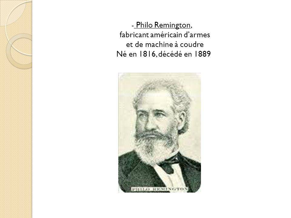 - Philo Remington, fabricant américain darmes et de machine à coudre Né en 1816, décédé en 1889