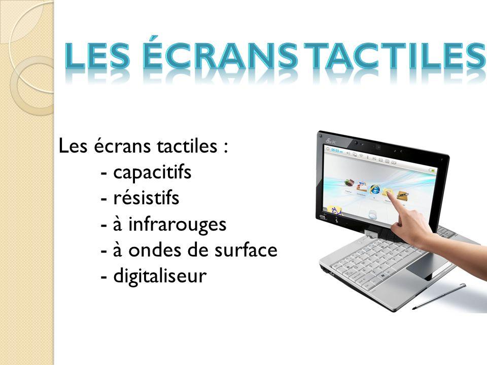 Les écrans tactiles : - capacitifs - résistifs - à infrarouges - à ondes de surface - digitaliseur