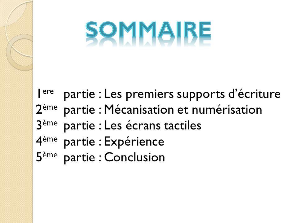 1 ere 2 ème 3 ème 4 ème 5 ème partie : Les premiers supports décriture partie : Mécanisation et numérisation partie : Les écrans tactiles partie : Exp