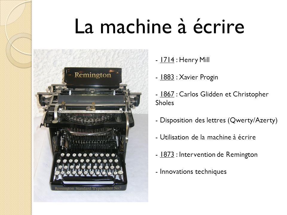 La machine à écrire - 1714 : Henry Mill - 1883 : Xavier Progin - 1867 : Carlos Glidden et Christopher Sholes - Disposition des lettres (Qwerty/Azerty)
