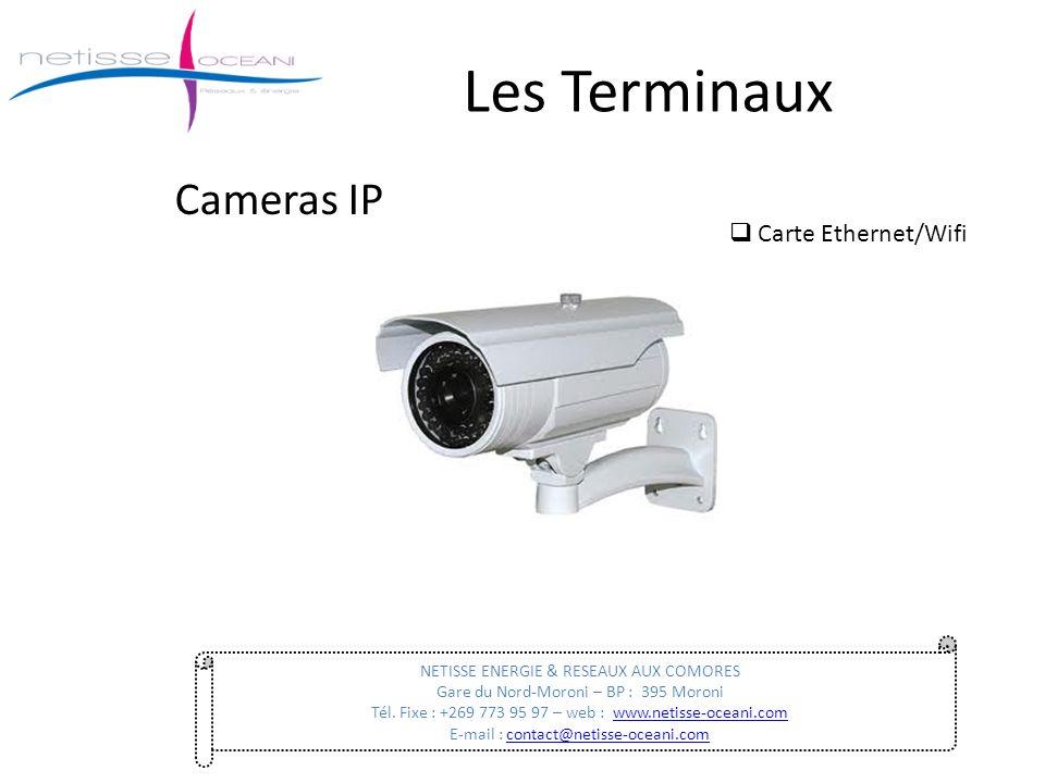 Les Terminaux Cameras IP NETISSE ENERGIE & RESEAUX AUX COMORES Gare du Nord-Moroni – BP : 395 Moroni Tél. Fixe : +269 773 95 97 – web : www.netisse-oc