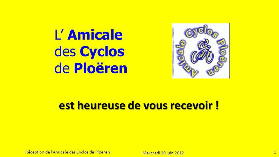 1 Réception de lAmicale des Cyclos de Ploëren L Amicale des Cyclos de Ploëren 1 est heureuse de vous recevoir .