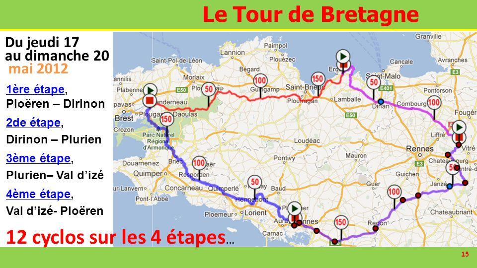 15 Le Tour de Bretagne 12 cyclos sur les 4 étapes … 1ère étape1ère étape, Ploëren – Dirinon 2de étape2de étape, Dirinon – Plurien 3ème étape3ème étape, Plurien– Val dizé 4ème étape4ème étape, Val dizé- Ploëren Du jeudi 17 au dimanche 20 mai 2012