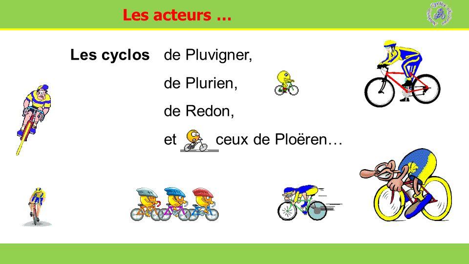 16 Assemblée Générale de lAmicale des Cyclos de Ploëren Les cyclos de Pluvigner, de Plurien, de Redon, et ceux de Ploëren… Les acteurs …