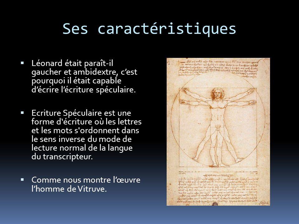 Ses caractéristiques Léonard était paraît-il gaucher et ambidextre, cest pourquoi il était capable décrire lécriture spéculaire.