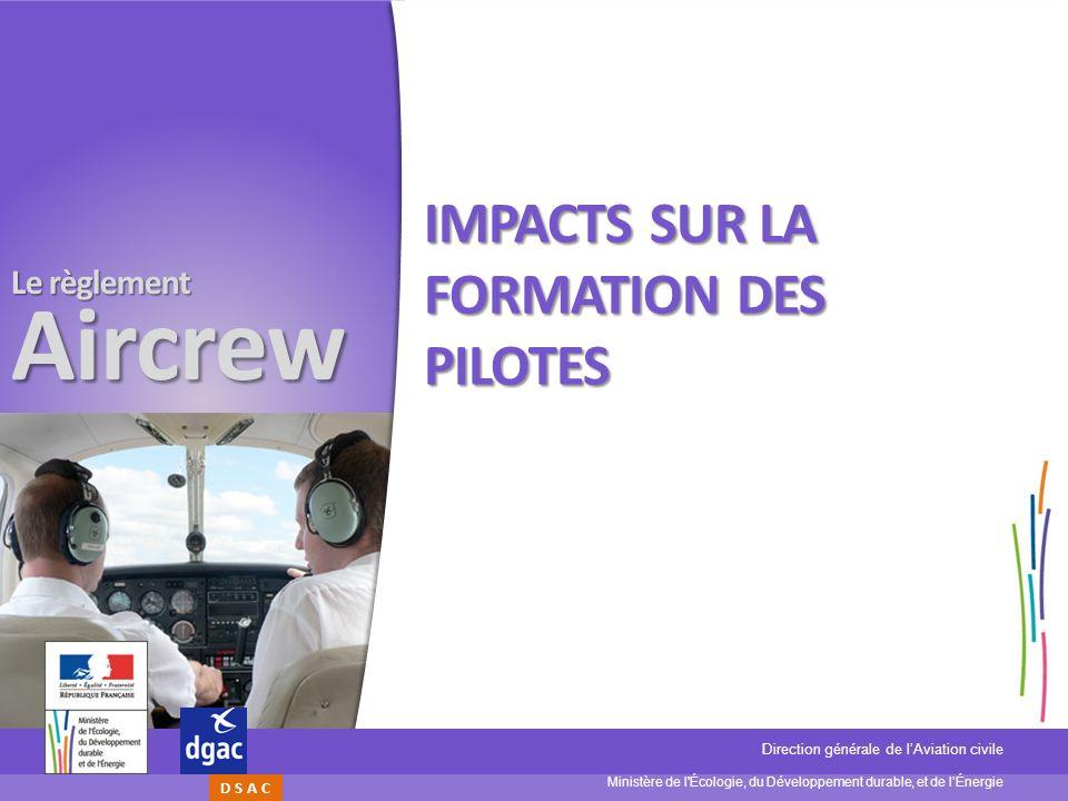 Ministère de l'Écologie, du Développement durable, et de lÉnergie Direction générale de lAviation civile D S A C Le règlement Aircrew IMPACTS SUR LA F