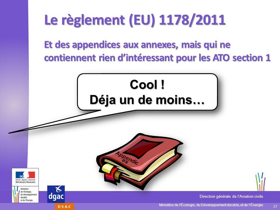 27 Ministère de l'Écologie, du Développement durable, et de lÉnergie Direction générale de lAviation civile D S A C Le règlement (EU) 1178/2011 Et des