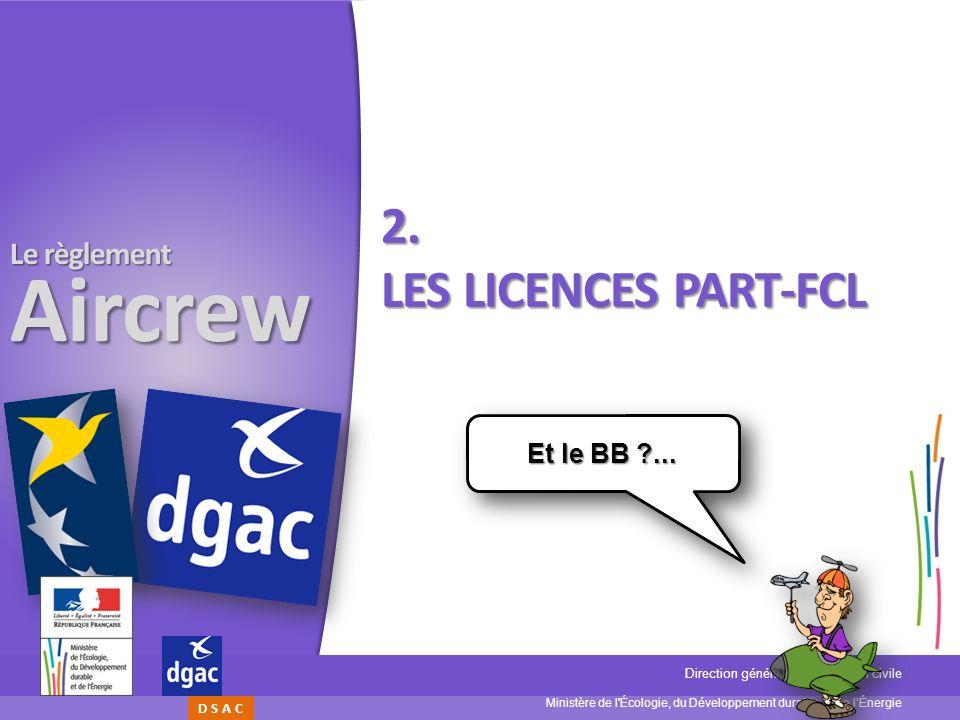 Ministère de l'Écologie, du Développement durable, et de lÉnergie Direction générale de lAviation civile D S A C Le règlement Aircrew 2. LES LICENCES