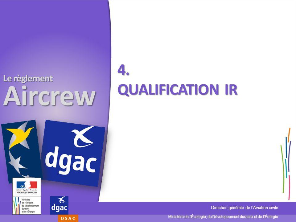 Ministère de l'Écologie, du Développement durable, et de lÉnergie Direction générale de lAviation civile D S A C Le règlement Aircrew 4. QUALIFICATION
