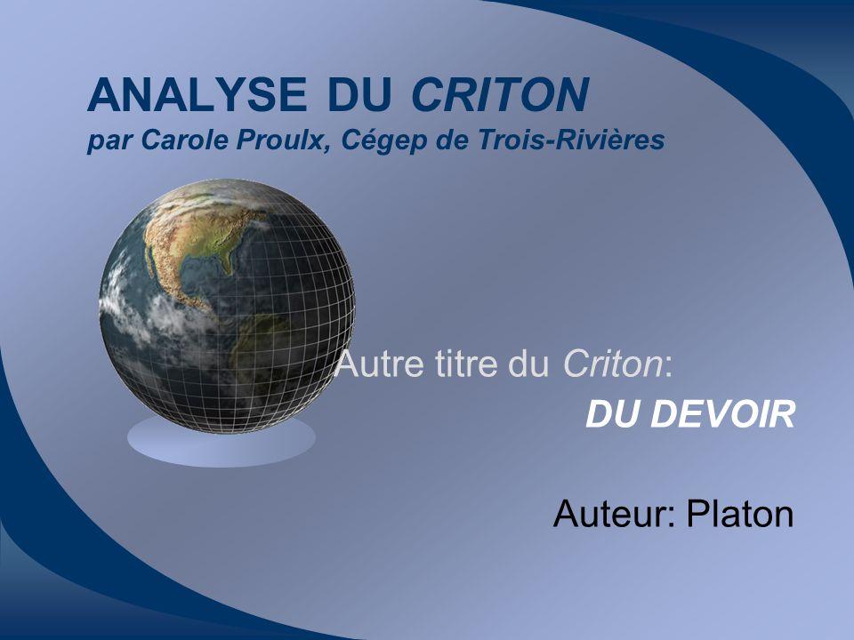 ANALYSE DU CRITON par Carole Proulx, Cégep de Trois-Rivières Autre titre du Criton: DU DEVOIR Auteur: Platon