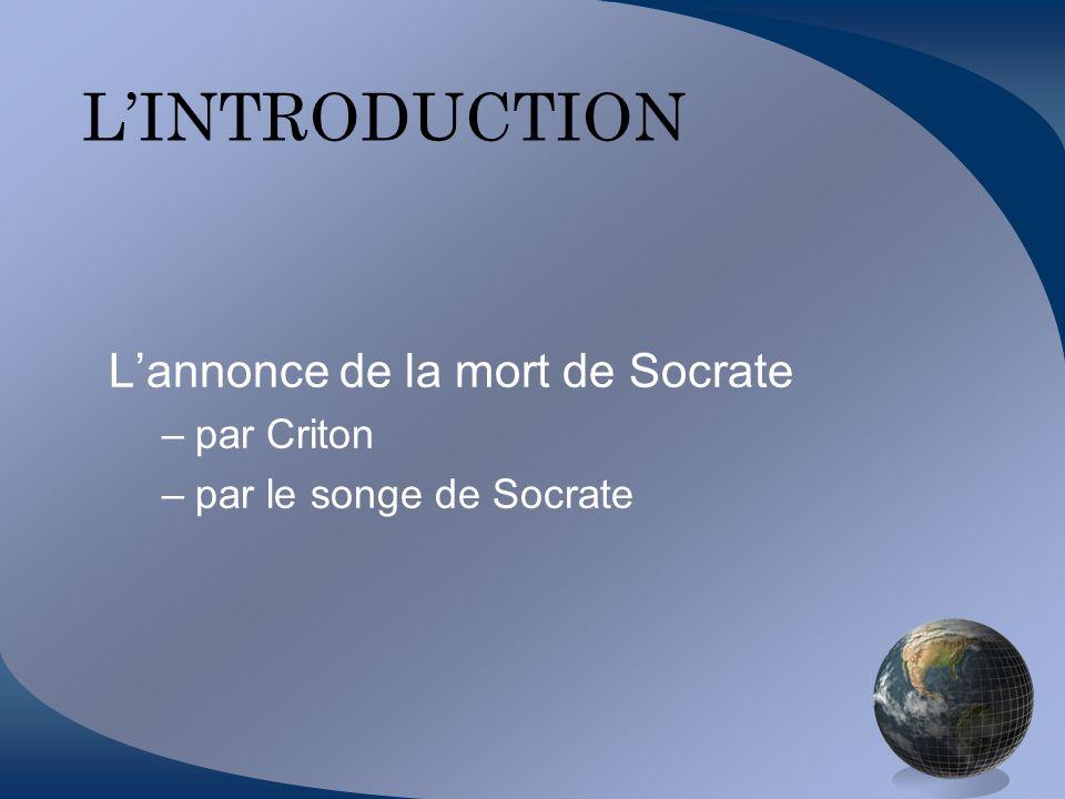 LINTRODUCTION Lannonce de la mort de Socrate –par Criton –par le songe de Socrate