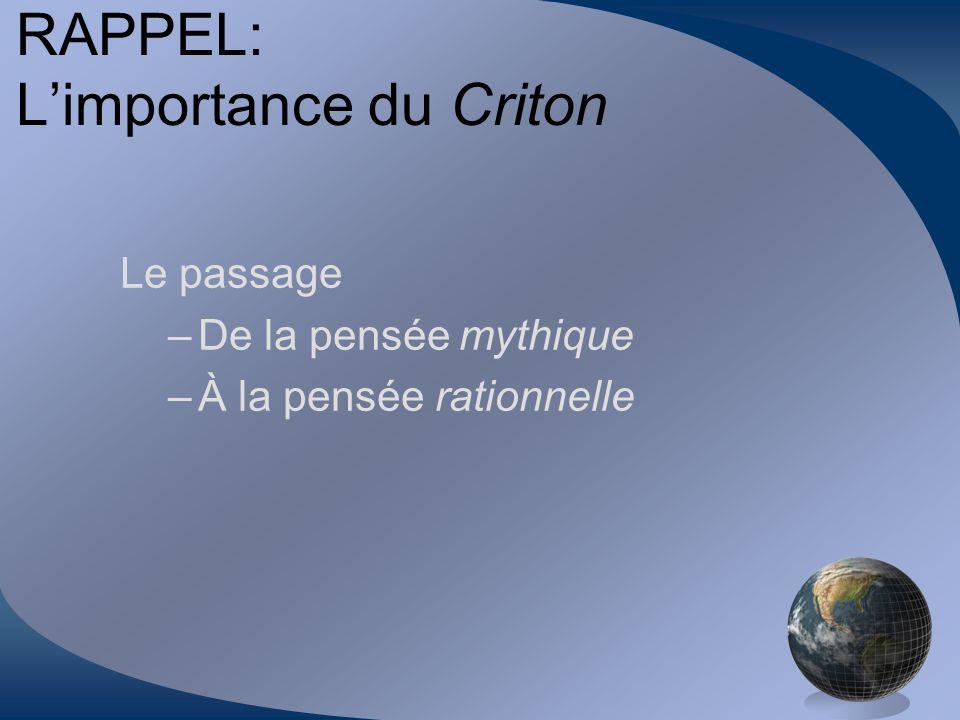 RAPPEL: Limportance du Criton Le passage –De la pensée mythique –À la pensée rationnelle