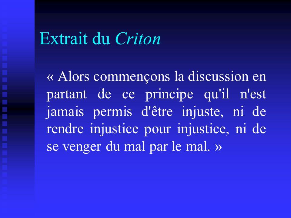Extrait du Criton « Alors commençons la discussion en partant de ce principe qu'il n'est jamais permis d'être injuste, ni de rendre injustice pour inj