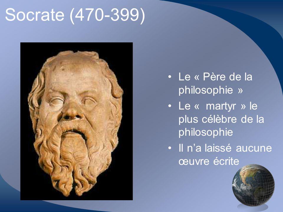 Socrate (470-399) Le « Père de la philosophie » Le « martyr » le plus célèbre de la philosophie Il na laissé aucune œuvre écrite