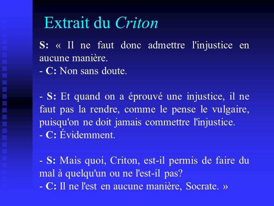 Extrait du Criton S: « Il ne faut donc admettre l'injustice en aucune manière. - C: Non sans doute. - S: Et quand on a éprouvé une injustice, il ne fa