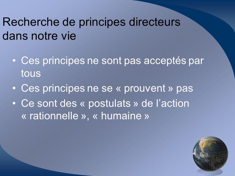 Recherche de principes directeurs dans notre vie Ces principes ne sont pas acceptés par tous Ces principes ne se « prouvent » pas Ce sont des « postul