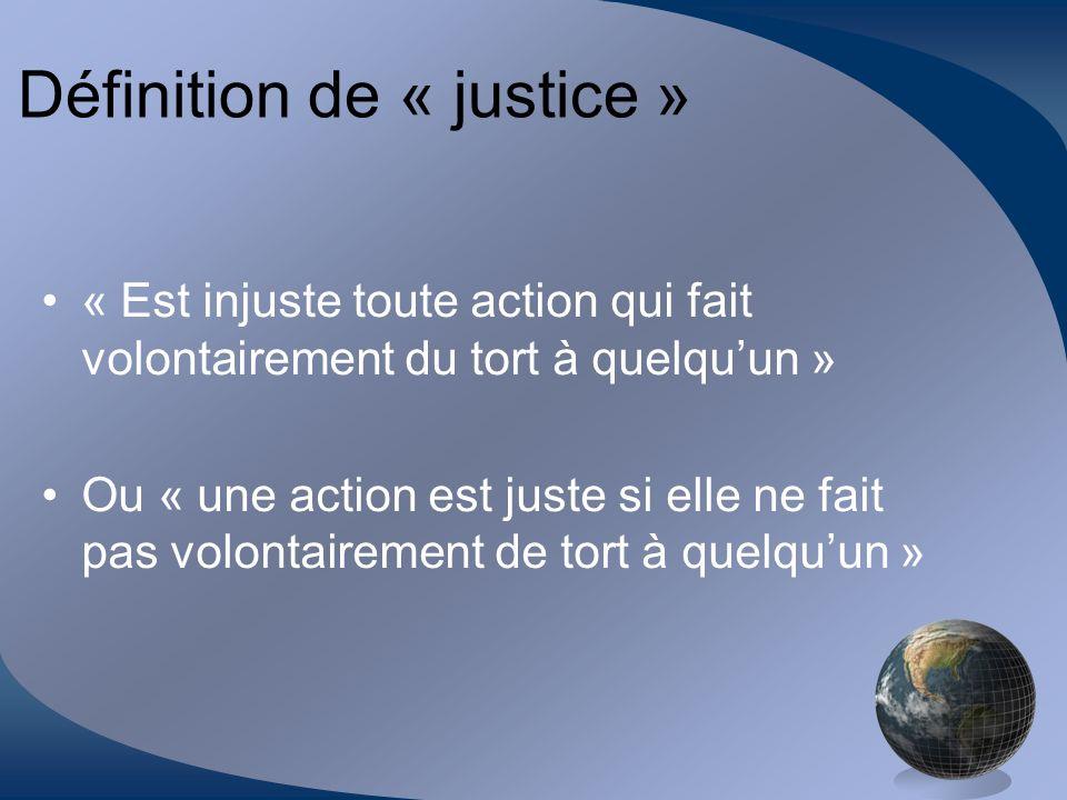 Définition de « justice » « Est injuste toute action qui fait volontairement du tort à quelquun » Ou « une action est juste si elle ne fait pas volont