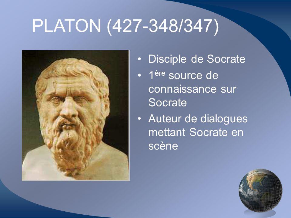 PLATON (427-348/347) Disciple de Socrate 1 ère source de connaissance sur Socrate Auteur de dialogues mettant Socrate en scène