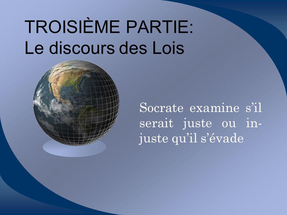 Socrate examine sil serait juste ou in- juste quil sévade TROISIÈME PARTIE: Le discours des Lois