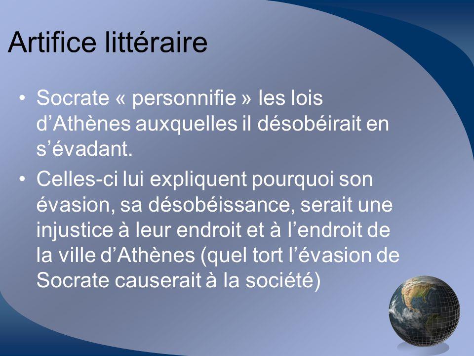 Artifice littéraire Socrate « personnifie » les lois dAthènes auxquelles il désobéirait en sévadant. Celles-ci lui expliquent pourquoi son évasion, sa