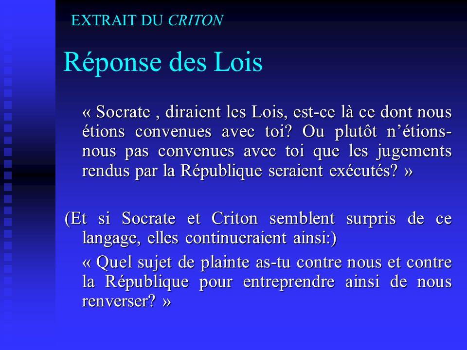 Réponse des Lois « Socrate, diraient les Lois, est-ce là ce dont nous étions convenues avec toi? Ou plutôt nétions- nous pas convenues avec toi que le