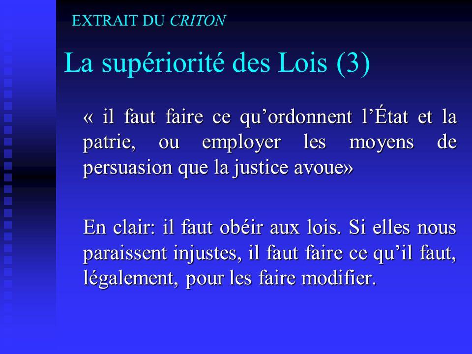 La supériorité des Lois (3) « il faut faire ce quordonnent lÉtat et la patrie, ou employer les moyens de persuasion que la justice avoue» En clair: il