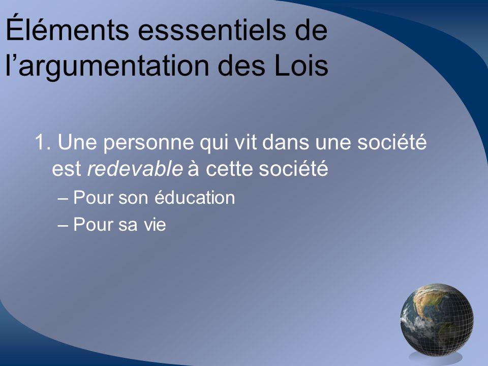 Éléments esssentiels de largumentation des Lois 1. Une personne qui vit dans une société est redevable à cette société –Pour son éducation –Pour sa vi