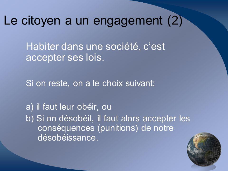 Le citoyen a un engagement (2) Habiter dans une société, cest accepter ses lois. Si on reste, on a le choix suivant: a) il faut leur obéir, ou b) Si o