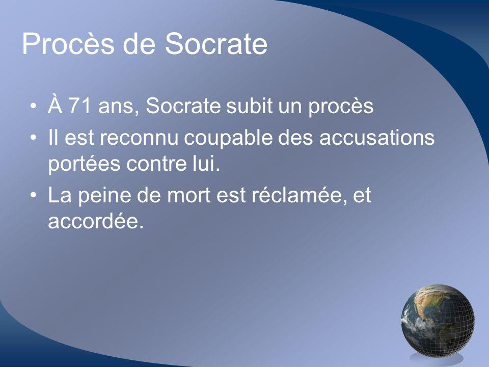 Procès de Socrate À 71 ans, Socrate subit un procès Il est reconnu coupable des accusations portées contre lui. La peine de mort est réclamée, et acco