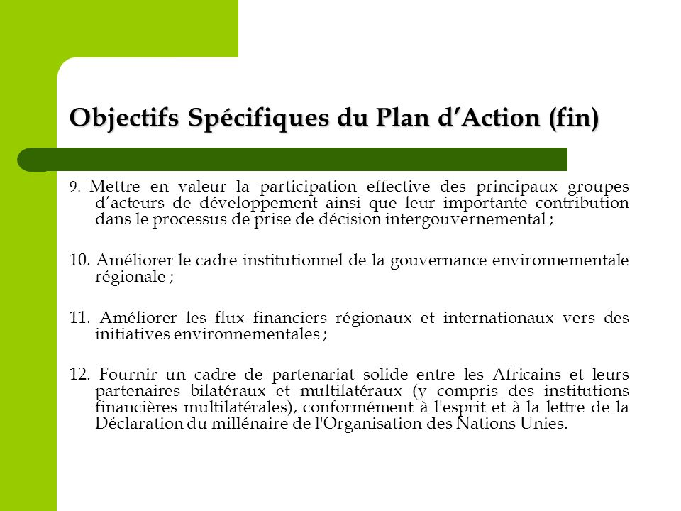 Objectifs Spécifiques du Plan dAction (fin) 9. Mettre en valeur la participation effective des principaux groupes dacteurs de développement ainsi que