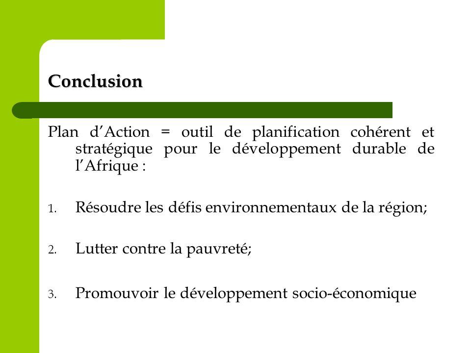 Conclusion Plan dAction = outil de planification cohérent et stratégique pour le développement durable de lAfrique : 1. Résoudre les défis environneme